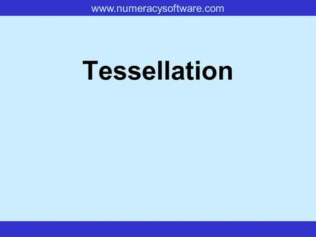 Www.numeracysoftware.com Tessellation. www.numeracysoftware.com Tessellation If many copies of a shape can be used to cover a surface, without leaving.
