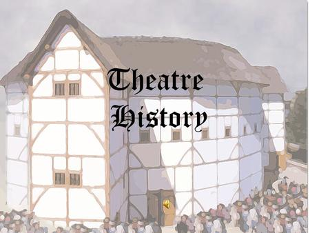Theatre History Talented groups of actors began to gain popularity and they were often able to take their performances to inn yards. when the Globe was.