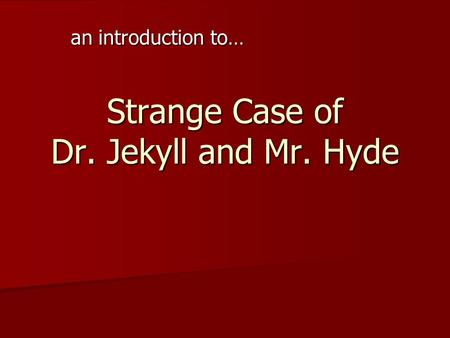 Strange Case of Dr. Jekyll and Mr. Hyde an introduction to…