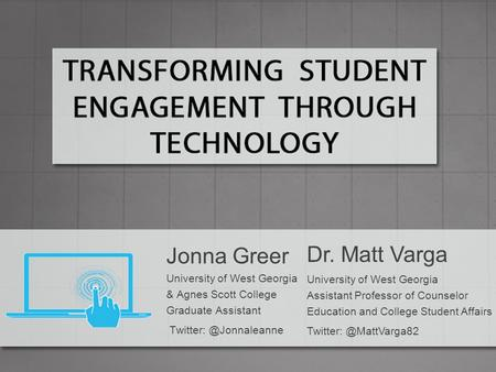 Dr. Matt Varga University of West Georgia Assistant Professor of Counselor Education and College Student Affairs Jonna Greer University.