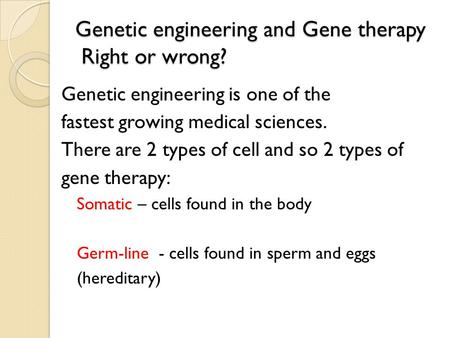 Genetic engineering and Gene therapy Right or wrong?