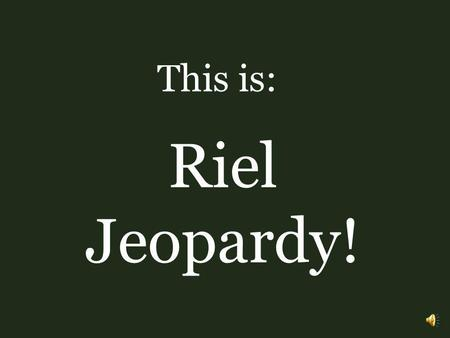 This is: Riel Jeopardy!.