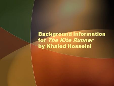 Background Information for The Kite Runner by Khaled Hosseini.