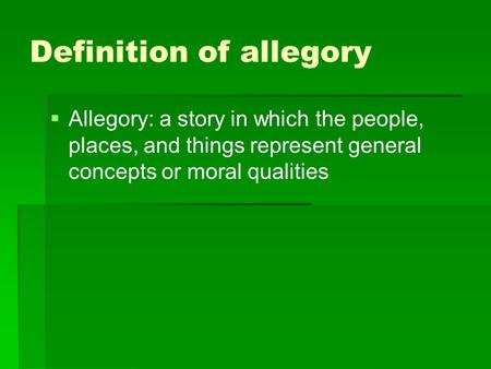 Definition of allegory   Allegory: a story in which the people, places, and things represent general concepts or moral qualities.