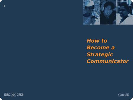 1 How to Become a Strategic Communicator. 2 Building a Communications Strategy Beyond the status quo.