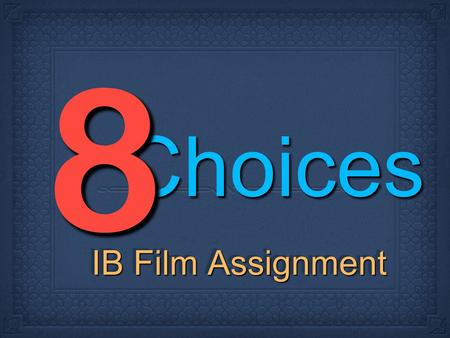 ChoicesChoices 88 IB Film Assignment. Give a coherent, incisive, insightful and detailed evaluative interpretation of the extract Display an excellent.