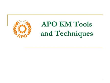 1 APO KM Tools and Techniques. 2 Objectives To present and discuss some of the key KM methods, tools, technologies and techniques to be considered for.