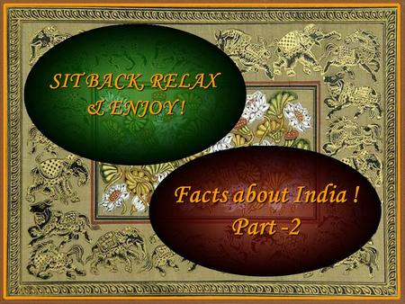 SIT BACK, RELAX & ENJOY ! Facts about <strong>India</strong> ! Part -2.