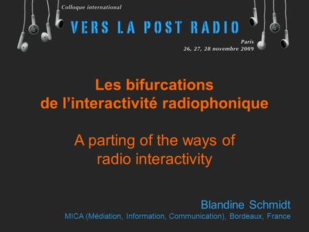 Les bifurcations de l'interactivité radiophonique A parting of the ways of radio interactivity Blandine Schmidt MICA (Médiation, Information, Communication),