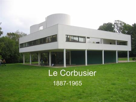 Le Corbusier 1887-1965. The Villas 1914,1930 During the 1st World War he taught in Switzerland and worked on theoretical architectural studies using modern.
