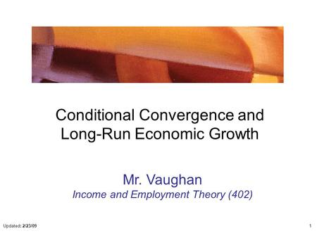 Conditional Convergence and Long-Run Economic Growth Mr. Vaughan Income and Employment Theory (402) Updated: 2/23/091.