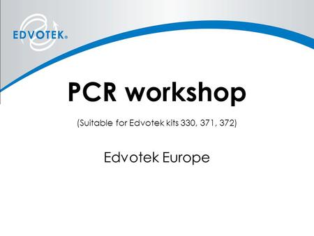 PCR workshop (Suitable for Edvotek kits 330, 371, 372) Edvotek Europe.