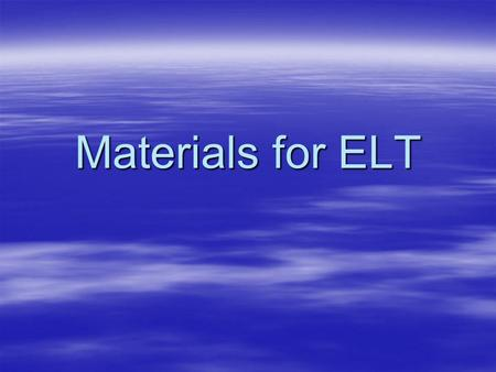 Materials for ELT. Language Teaching Materials Language Teaching Language Skills Discourse (Language Focus) Grammar Vocabulary Pronunciation Receptive.