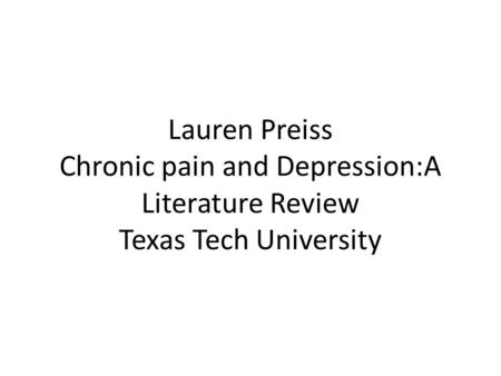Lauren Preiss Chronic pain and Depression:A Literature Review Texas Tech University.
