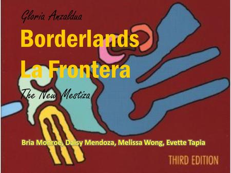Borderlands La Frontera Gloria Anzaldua The New Mestiza.