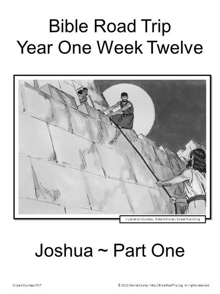 Bible Road Trip Year One Week Twelve Joshua ~ Part One © 2013 Danika Cooley  All rights reserved.Clipart Courtesy FCIT Illustration.