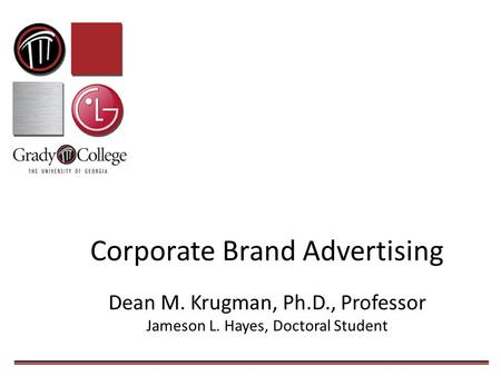 Corporate Brand Advertising Dean M. Krugman, Ph.D., Professor Jameson L. Hayes, Doctoral Student.