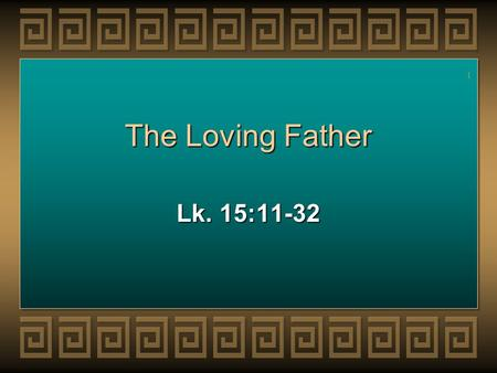 "1 The Loving Father Lk. 15:11-32. 2 2 Introduction We often call this text ""The Parable of The Prodigal Son""We often call this text ""The Parable of The."