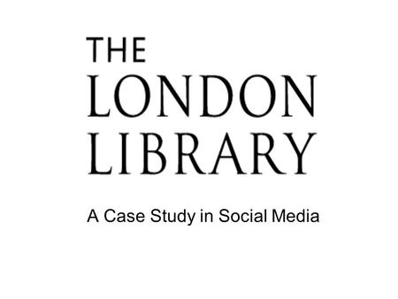 A Case Study in Social Media. A brief overview of the Library: Founded in 1841 by Thomas Carlyle A subscription library since its inception Now with 1.