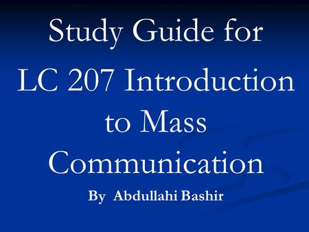 Study Guide for LC 207 Introduction to Mass Communication By AbdullahiBashir.