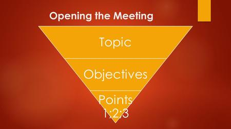 Opening the Meeting Topic Objectives Points 1;2;3.