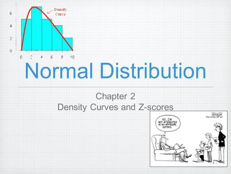 Normal Distribution Chapter 2 Density Curves and Z-scores.