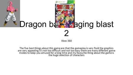 Dragon ball z raging blast 2 Xbox 360 The five best things about this game are that the gameplay is very fluid the graphics are very appealing it's not.