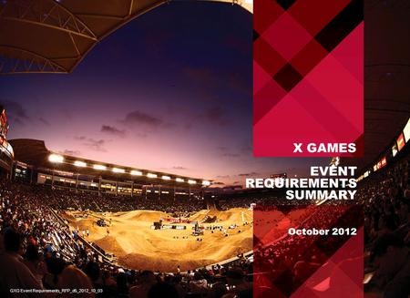EVENT REQUIREMENTS SUMMARY October 2012 GXG Event Requirements_RFP_d5_2012_10_03 X GAMES.