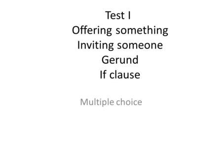 Test I Offering something Inviting someone Gerund If clause Multiple choice.