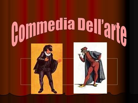 Commedia Dell'arte.