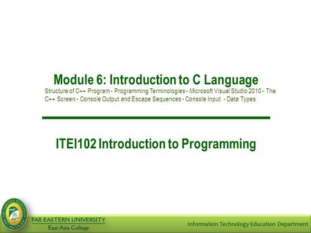 Module 6: Introduction to C Language ITEI102 Introduction to Programming Structure of C++ Program - Programming Terminologies - Microsoft Visual Studio.