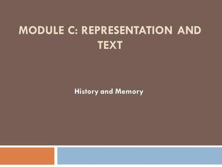 MODULE C: REPRESENTATION AND TEXT History and Memory.