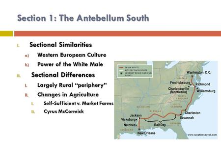 Section 1: The Antebellum South I. Sectional Similarities a) Western European Culture b) Power of the White Male II. Sectional Differences I. Largely Rural.