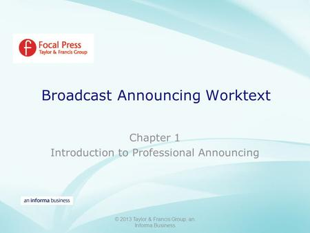 © 2013 Taylor & Francis Group, an Informa Business Broadcast Announcing Worktext.