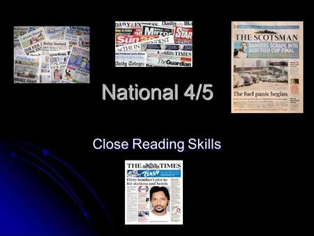 National 4/5 Close Reading Skills. Today you will… Learn about the different types of question and the techniques required to answer them. Learn about.