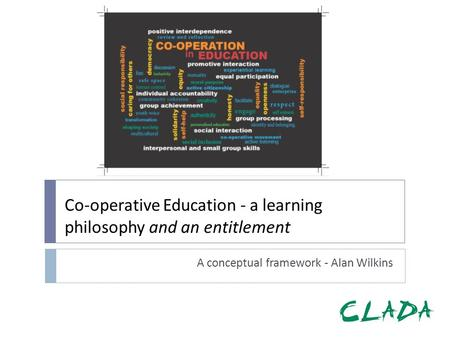 Co-operative Education - a learning philosophy and an entitlement A conceptual framework - Alan Wilkins.