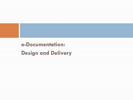 E-Documentation: Design and Delivery. e-Documentation: Design and Delivery Atif Irshad Consultant ChainTrack Systems.
