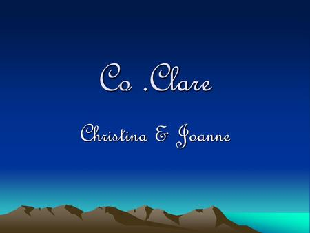 Co.Clare Christina & Joanne. Co. Clare Co. Clare The Irish name is An Clár.