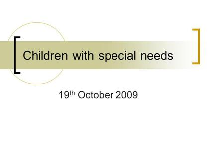 Children with special needs 19 th October 2009. Possible causes of disability Hereditary factors Prenatal, birth and postnatal problems Childcare and.