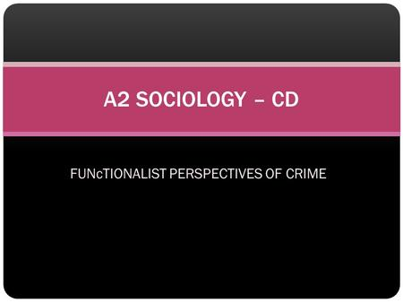 FUNcTIONALIST PERSPECTIVES OF CRIME A2 SOCIOLOGY – CD.