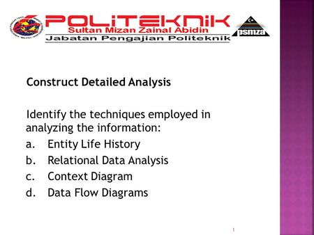 Construct Detailed Analysis Identify the techniques employed in analyzing the information: a.Entity Life History b.Relational Data Analysis c.Context Diagram.