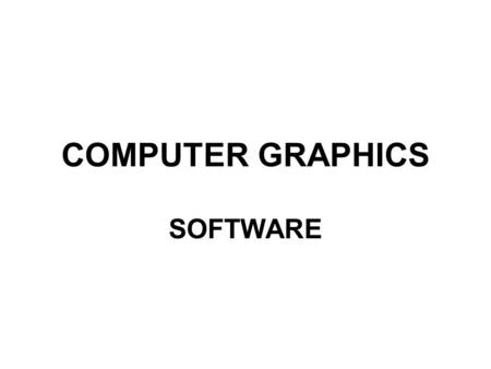 COMPUTER GRAPHICS SOFTWARE. Computer Graphics Software Rendering Primitives –Models are composed of, or can be converted to, a large number of geometric.