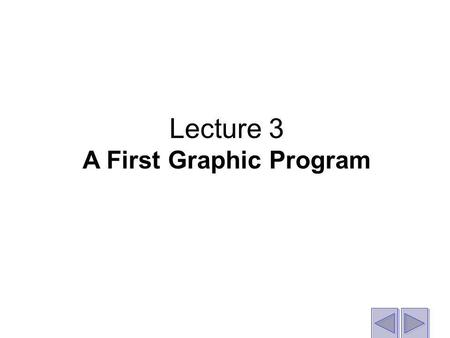 Lecture 3 A First Graphic Program. Features of a simple graphic program.