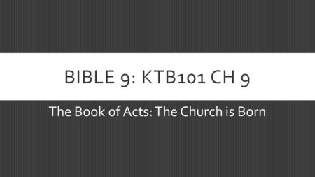 BIBLE 9: KTB101 CH 9 The Book of Acts: The Church is Born.