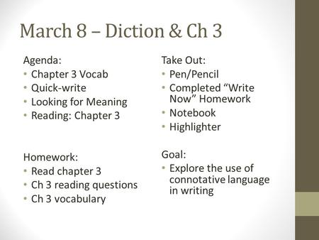 March 8 – Diction & Ch 3 Agenda: Chapter 3 Vocab Quick-write Looking for Meaning Reading: Chapter 3 Homework: Read chapter 3 Ch 3 reading questions Ch.