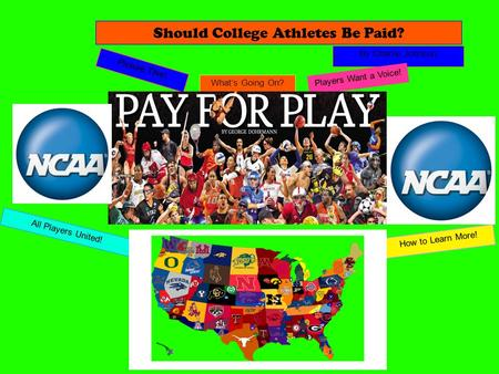 By Charlie Johnson How to Learn More! All Players United! Players Want a Voice! What's Going On? Picture This! Should College Athletes Be Paid?