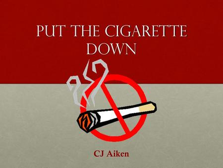 Put the Cigarette Down CJ Aiken. Bad for long- term health Smoking is the leading cause of fatal lung diseaseSmoking is the leading cause of fatal lung.