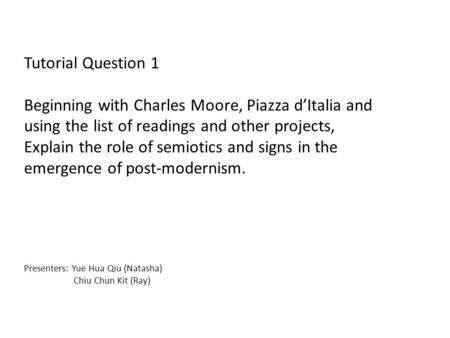 Tutorial Question 1 Beginning with Charles Moore, Piazza d'Italia and using the list of readings and other projects, Explain the role of semiotics and.