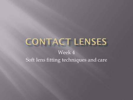 Week 4 Soft lens fitting techniques and care