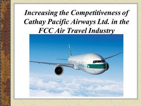 Increasing the Competitiveness of Cathay Pacific Airways Ltd. in the FCC Air Travel Industry.